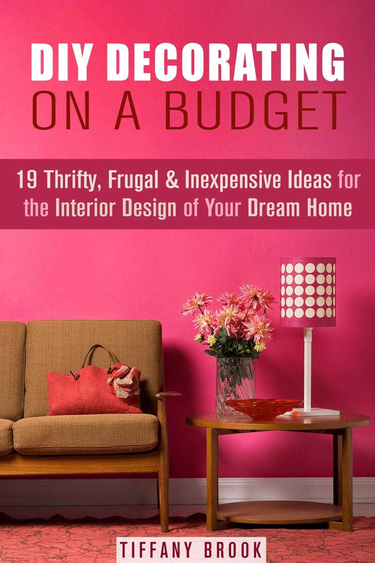 Image of: Diy Decorating On A Budget 19 Thrifty Frugal Inexpensive Ideas For The Interior Design Of Your Dream Home Ebook By Tiffany Brook Rakuten Kobo