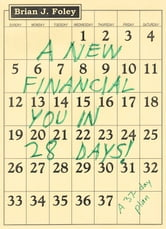 A New Financial You in 28 Days! A 37-Day Plan ebook by Brian J. Foley