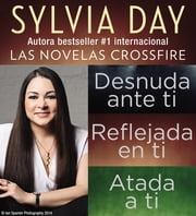 Sylvia Day Serie Crossfire Libros I, 2 y 3 ebook by Sylvia Day