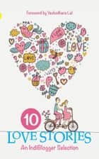 10 Love Stories: An Indiblogger Selection ebook by IndiBlogger