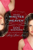 The Lying Game #6: Seven Minutes in Heaven ebook by Sara Shepard