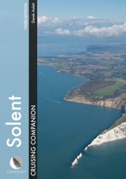 Solent Cruising Companion: A Yachtsman's Pilot and Cruising Guide to Ports and Harbours from Keyhaven to Chichester ebook by Derek Aslett