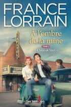 À l'ombre de la mine, tome 2 - Clara et Yuri ebook by France Lorrain