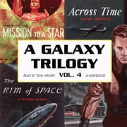 A Galaxy Trilogy, Vol. 4 - Across Time, Mission to a Star, and The Rim of Space audiobook by David Grinnell, Frank Belknap Long, A. Bertram Chandler