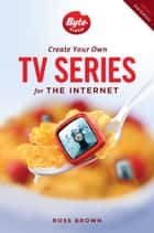 Create Your Own TV Series for the Internet-2nd edition ebook by Ross Brown