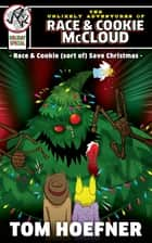 The Unlikely Adventures of Race & Cookie McCloud (Holiday Special): Race & Cookie (sort of) Save Christmas ebook by Tom Hoefner