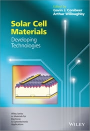 Solar Cell Materials - Developing Technologies ebook by Gavin J. Conibeer,Arthur Willoughby