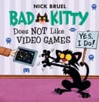 Bad Kitty Does Not Like Video Games - Includes Stickers ebook by Nick Bruel