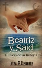 Beatriz y Said: El inicio de su historia - Beatriz y Said, #1 ebook by Luisa M. Cisneros