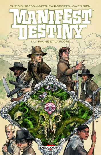 Manifest destiny T01 - La Faune et la flore eBook by Chris Dingess,Matthew Roberts
