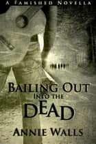 Bailing Out into the Dead - A Famished Novella ebook by Annie Walls