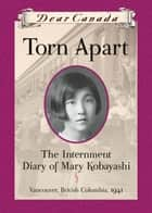Dear Canada: Torn Apart ebook by Susan Aihoshi
