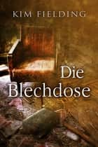 Die Blechdose ebook by Kim Fielding, Anna Doe