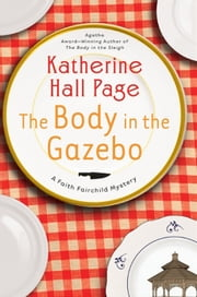 The Body in the Gazebo - A Faith Fairchild Mystery ebook by Katherine Hall Page