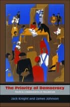 The Priority of Democracy ebook by Jack Knight,James Johnson