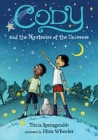Cody and the Mysteries of the Universe ebook by Tricia Springstubb, Eliza Wheeler