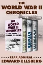 The World War II Chronicles - Under the Red Sea Sun, The Far Shore, and No Banners, No Bugles ebook by Rear Admiral Edward Ellsberg