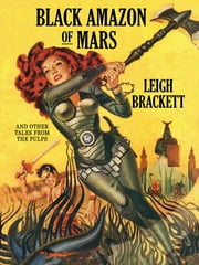 Black Amazon of Mars and Other Tales from the Pulps ebook by Leigh Brackett