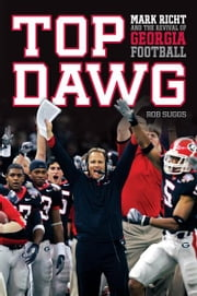 Top Dawg - Mark Richt and the Revival of Georgia Football ebook by Robert Suggs
