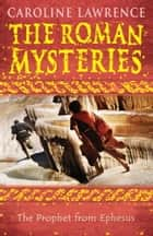 The Roman Mysteries: The Prophet from Ephesus - Book 16 ebook by Caroline Lawrence
