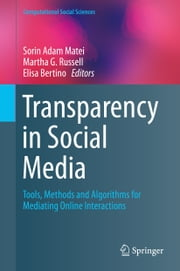 Transparency in Social Media - Tools, Methods and Algorithms for Mediating Online Interactions ebook by Sorin Adam Matei,Martha G. Russell,Elisa Bertino