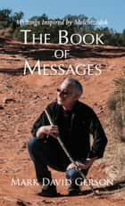 The Book of Messages - Writings Inspired by Melchizedek ebook by Mark David Gerson