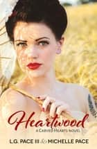 Heartwood ebook by Michelle Pace,L.G.Pace III