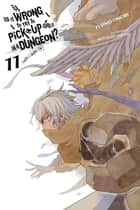 Is It Wrong to Try to Pick Up Girls in a Dungeon?, Vol. 11 (light novel) ebook by Fujino Omori, Suzuhito Yasuda