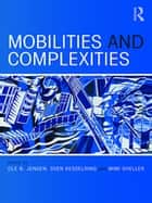 Mobilities and Complexities ebook by Ole B. Jensen, Sven Kesselring, Mimi Sheller