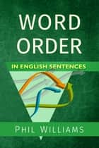 Word Order in English Sentences ebook by Phil Williams