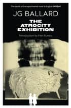 The Atrocity Exhibition ebook by J. G. Ballard, William Burroughs, Hari Kunzru