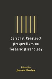 Personal Construct Perspectives on Forensic Psychology ebook by James Horley