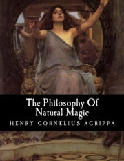 The Philosophy Of Natural Magic ebook by Henry Cornelius Agrippa