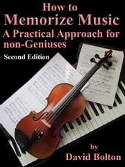 How to Memorize Music –A Practical Approach for Non-Geniuses ebook by David Bolton