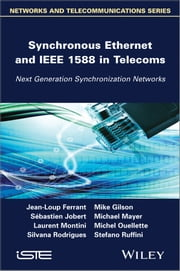 Synchronous Ethernet and IEEE 1588 in Telecoms - Next Generation Synchronization Networks ebook by Mike Gilson,Michael Mayer,Laurent Montini,Silvana Rodrigues,Jean-Loup Ferrant ,Michel Ouellette ,Stefano Ruffini ,Sébastien Jobert