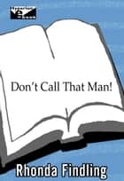 Don't Call That Man! ebook by Rhonda Findling