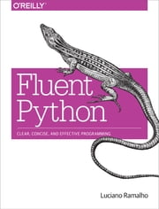 Fluent Python - Clear, Concise, and Effective Programming ebook by Luciano Ramalho