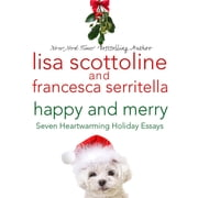 Happy and Merry - Seven Heartwarming Holiday Essays audiobook by Lisa Scottoline, Francesca Serritella