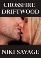 Crossfire: Driftwood ebook by Niki Savage