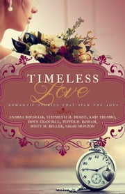 Timeless Love: Romantic Stories that Span the Ages ebook by Kari Trumbo, Andrea Boeshaar, Stephenia H McGee,...
