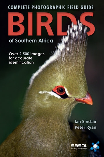 Complete Photographic Field Guide Birds of Southern Africa 電子書 by Ian Sinclair