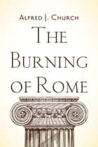 The Burning of Rome ebook by Alfred J. Church