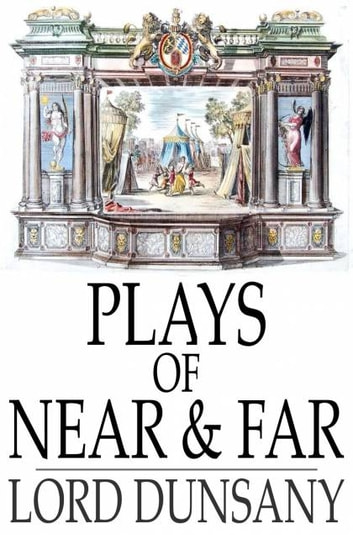 Plays of Near & Far ebook by Lord Dunsany