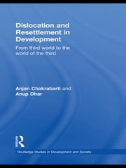 Dislocation and Resettlement in Development - From Third World to the World of the Third ebook by Anjan Chakrabarti,Anup Kumar Dhar