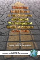 Addressing Social Issues in the Classroom and Beyond - The Pedagogical Efforts of Pioneers in the Field ebook by Samuel Totten, Jon Pedersen