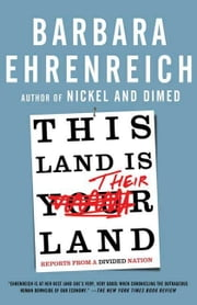 This Land Is Their Land - Reports from a Divided Nation ebook by Barbara Ehrenreich