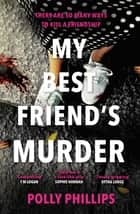 My Best Friend's Murder - An addictive and twisty must-read thriller that will grip you until the final breathless page ebook by