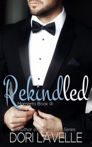 Rekindled(Moments Book #2) - Moments Series, #2 ebook by Dori Lavelle