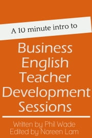 A 10 minute intro to Business English Teacher Development Sessions ebook by Phil Wade