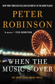 When the Music's Over - An Inspector Banks Novel ebook by Peter Robinson